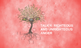 Copy of TALK 4: RIGHTEOUS AND UNRIGHTEOUS ANGER