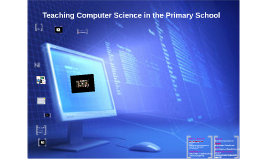 Copy of Teaching Computer Science in the Primary School