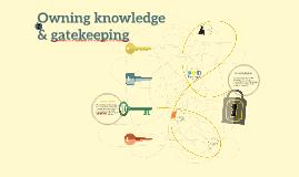 Owning knowledge & Gatekeeping