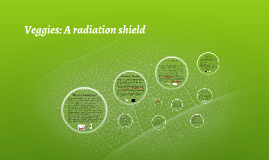 Veggies: A radiation shield