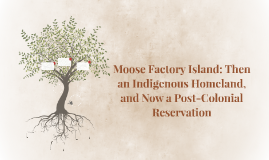 Moose Factory Island: Then an Indigenous Homeland, and Now a