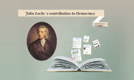 Locke's contributions to the democracy?