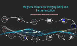 Copy of Magnetic Resonance Imaging (MRI) and Instrumentation