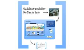 Glaziale Serie & Glaziale Akkumulation