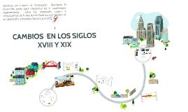 CAMBIOS  EN LOS SIGLOS XVIII Y XIX
