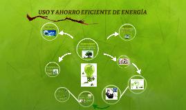 USO Y AHORRO EFICIENTE DE ENERGIA