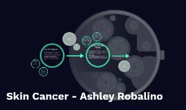 Skin Cancer - Ashley Robalino