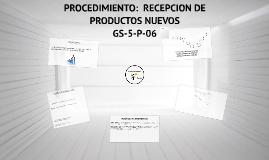 GS-5-P-06 PROCEDIMIENTO:  RECEPCION DE  PRODUCTOS NUEVOS