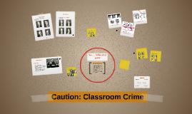 Caution: Classroom Crime