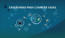 Copy of ENSEÑANDO PARA CAMBIAR VIDAS