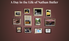 A Day in the Life of Nathan Butler