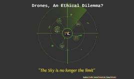 Drones, An Ethical Dilemma?