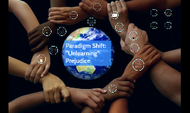 "Paradigm Shift: ""Unlearning"" Prejudice"