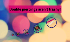 Double piercings are'nt trashy!