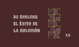 D2 EVALUAR EL ÉXITO DE LA SOLUCIÓN