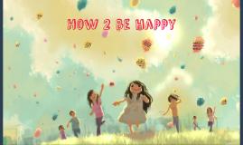 How 2 be happy