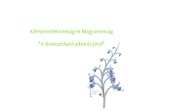 Copy of Környezetbiztonság és Magyarország