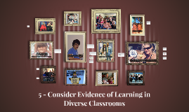 5 - Consider Evidence of Learning in Diverse Classrooms