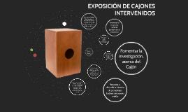 EXPOSICION DE CAJONES INTERVENIDOS