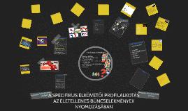 Copy of A SPECIFIKUS ELKÖVETŐI PROFILALKOTÁS AZ ÉLETELLENES BŰNCSELE