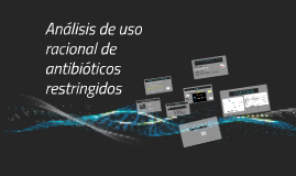 Uso racional de antibióticos restringidos