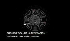 CODIGO FISCAL DE LA FEDERACIÒN I