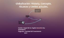 Copy of Globalización: Historia, Concepto, Alcances y Límites actual