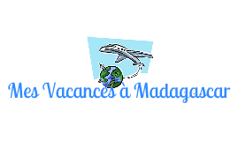 Mes vacances a Madagascar