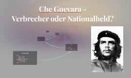 Che Guevara - Verbrecher oder Nationalheld