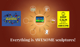Everything is AWSOME sculptures!