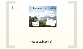 Technology is not a Goal