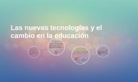 Las nuevas tecnologías y el cambio en la educación