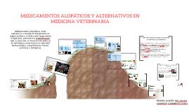 MEDICAMENTOS ALOPÁTICOS Y ALTERNATIVOS EN MEDICINA VETERINAR
