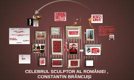 Copy of CELEBRUL SCULPTOR AL ROMÂNIEI,CONSTANTIN BRÂNCUȘI