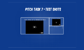 Pitch Task 7 -Test SHOTS