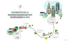 ELEMENTOS  MACROECONOMICOS QUE INTERVIENEN AL (IPC)