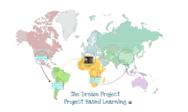 The Dream Project - Project Based Learning