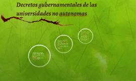 Decretos gubernamentales de las universidades no autonomas