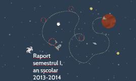 Raport semestrul I, an șscolar 2013-2014