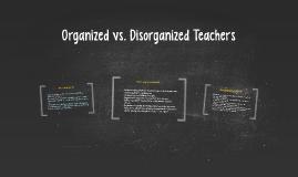 Organized vs. Disorganized Teachers