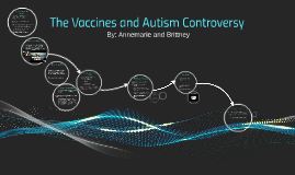 The Vaccines and Autism Controversy