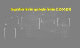 Borgerskabs familien og arbejder familien (1850-1950)