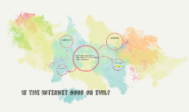 Is the internet good or evil?