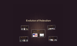 Copy of Evolution of Federalism