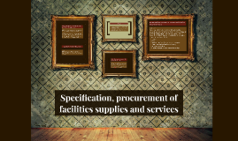 Specification, procurement of facilities supplies and servic