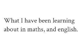 Maths,  and English.