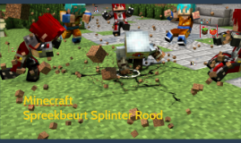 Minecraft: spreekbeurt Splinter Rood, november 2016