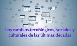 Los cambios tecnológicos, sociales y  culturales de las últi