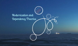 Modernization and Dependency Theories