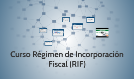 Copy of CURSO REGIMEN DE INCORPORACION FISCAL (RIF)